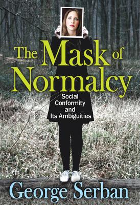 The Mask of Normalcy By Serban, George